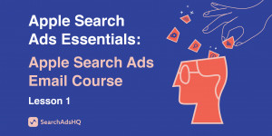 Lesson 1 Apple Search Ads Essentials How to Start course SearchAdsHQ