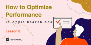 Lesson 8: How to Optimize Performance in Apple Search Ads / Apple Search Ads Course by SearchAdsHQ