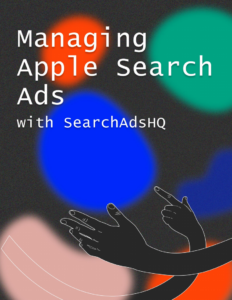 Lesson 9: Managing Apple Search Ads with SearchAdsHQ